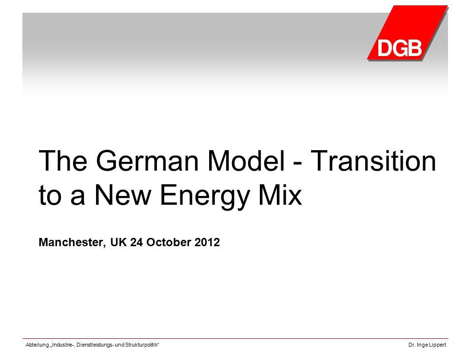 """Abteilung """"Industrie-, Dienstleistungs- und Strukturpolitik""""Dr. Inge Lippert The German Model - Transition to a New Energy Mix Manchester, UK 24 Octob"""