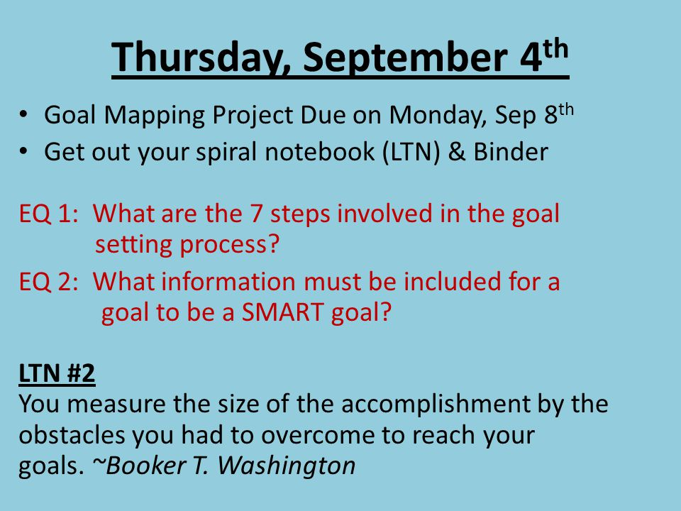 Monday, September 8 th Remember to keep working on your Healthy Goals Sheet that is DUE ON FRIDAY, SEPTEMBER 12 TH Get out your spiral notebook (LTN) & Binder EQ 1: What is the difference between short-term and long-term goals.