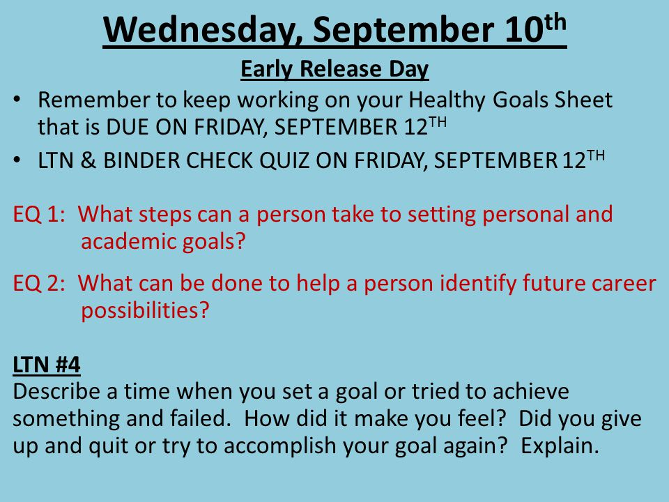 Wednesday, September 10 th Early Release Day Remember to keep working on your Healthy Goals Sheet that is DUE ON FRIDAY, SEPTEMBER 12 TH LTN & BINDER