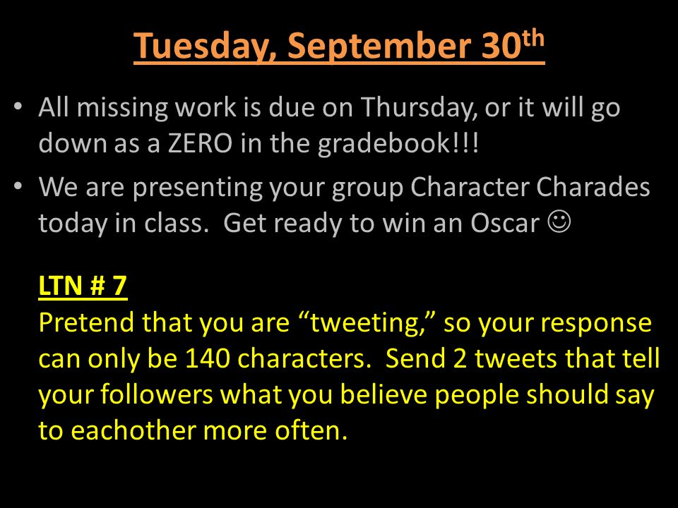Tuesday, September 30 th All missing work is due on Thursday, or it will go down as a ZERO in the gradebook!!! We are presenting your group Character