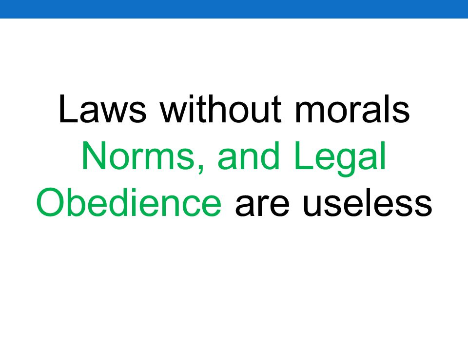 Laws without morals Norms, and Legal Obedience are useless