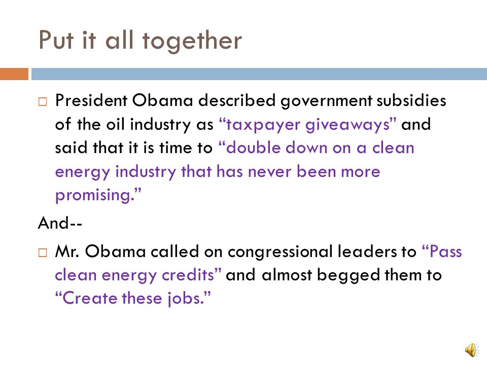 Key Words and Phrases  for a century  That's long enough  taxpayer giveaways  double down  Pass clean energy tax credits.