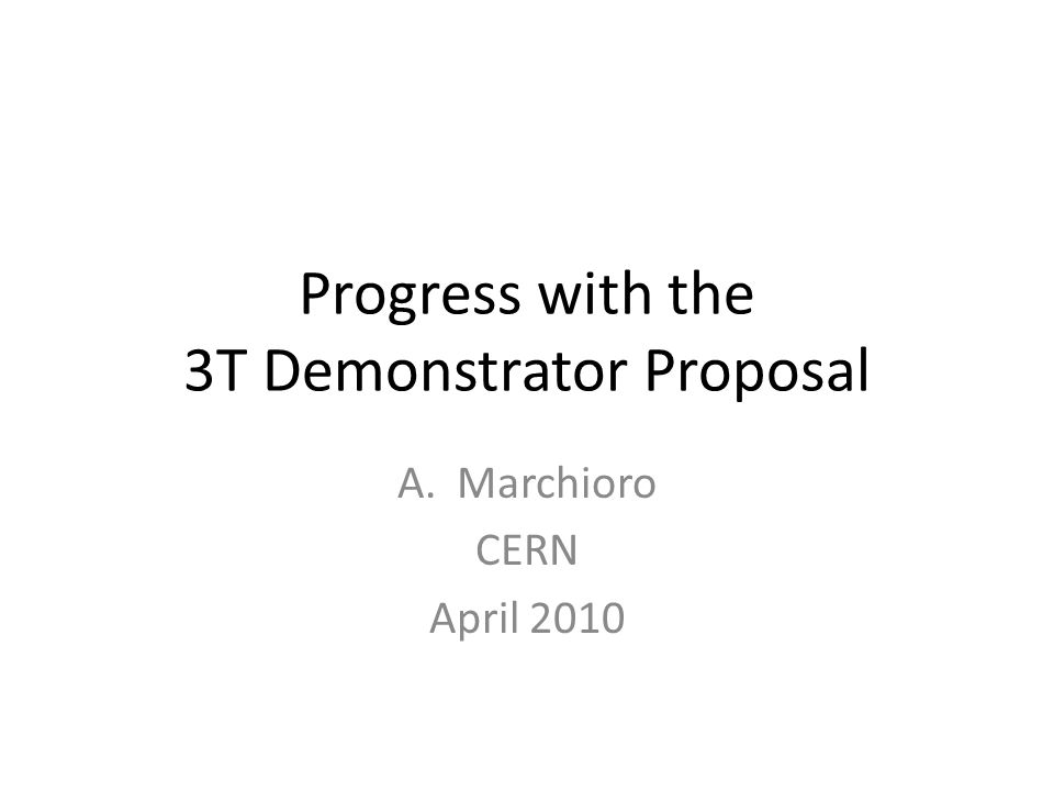 Progress with the 3T Demonstrator Proposal A.Marchioro CERN April 2010