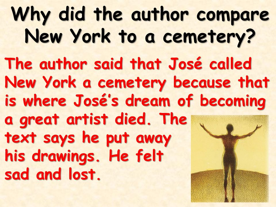 Why did the author compare New York to a cemetery? The author said that José called New York a cemetery because that is where José's dream of becoming