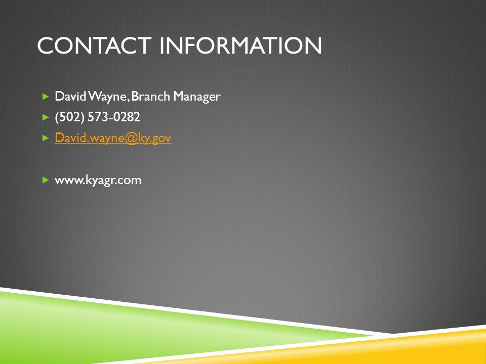CONTACT INFORMATION  David Wayne, Branch Manager  (502) 573-0282  David.wayne@ky.gov David.wayne@ky.gov  www.kyagr.com
