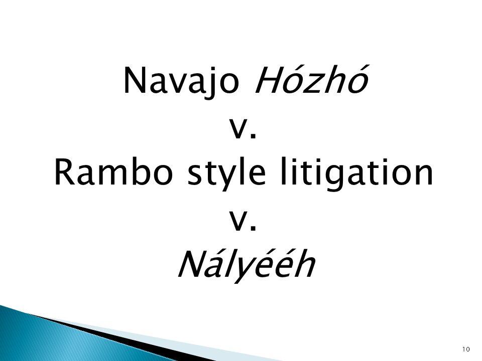 Navajo Hózhó v. Rambo style litigation v. Nályééh 10