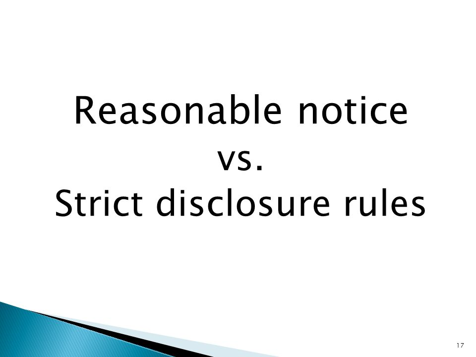 Reasonable notice vs. Strict disclosure rules 17