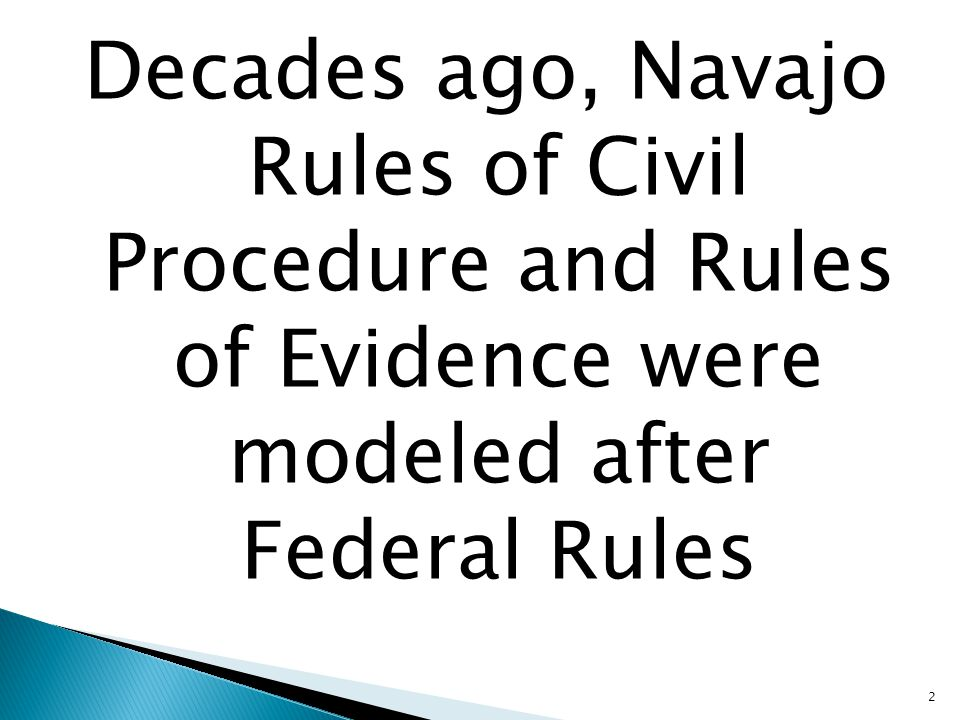 Decades ago, Navajo Rules of Civil Procedure and Rules of Evidence were modeled after Federal Rules 2