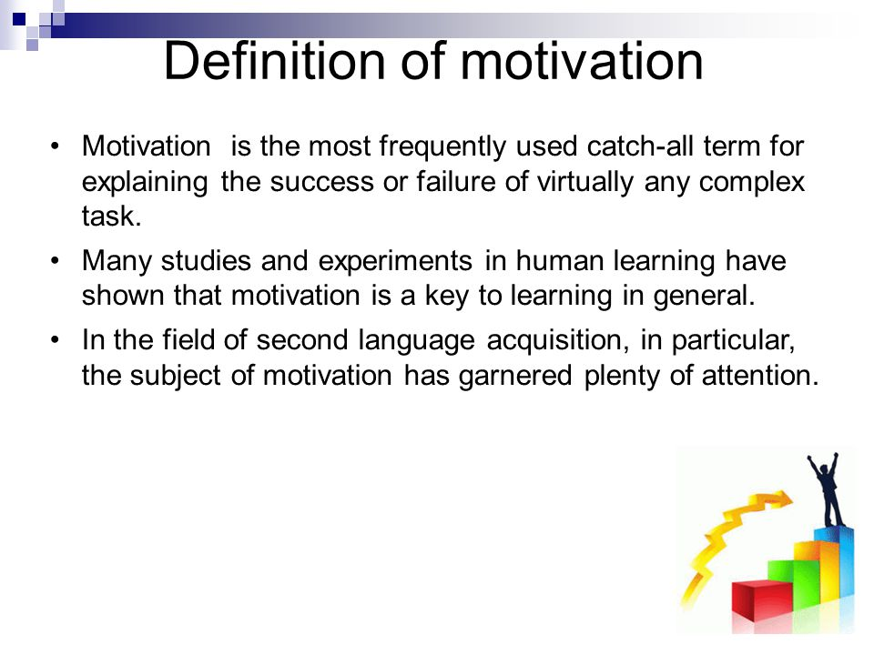 Definition of motivation Motivation is an integral part of learning a second language.