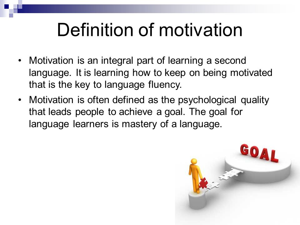 Definition of motivation Motivation is an integral part of learning a second language. It is learning how to keep on being motivated that is the key t