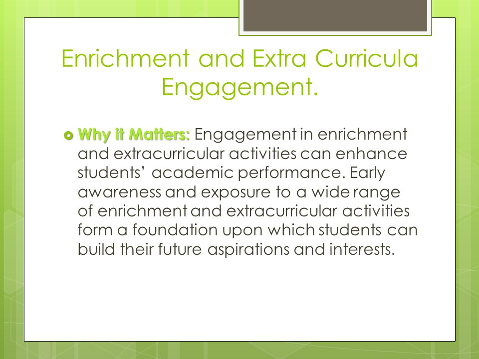  Why it Matters:  Why it Matters: Engagement in enrichment and extracurricular activities can enhance students' academic performance.