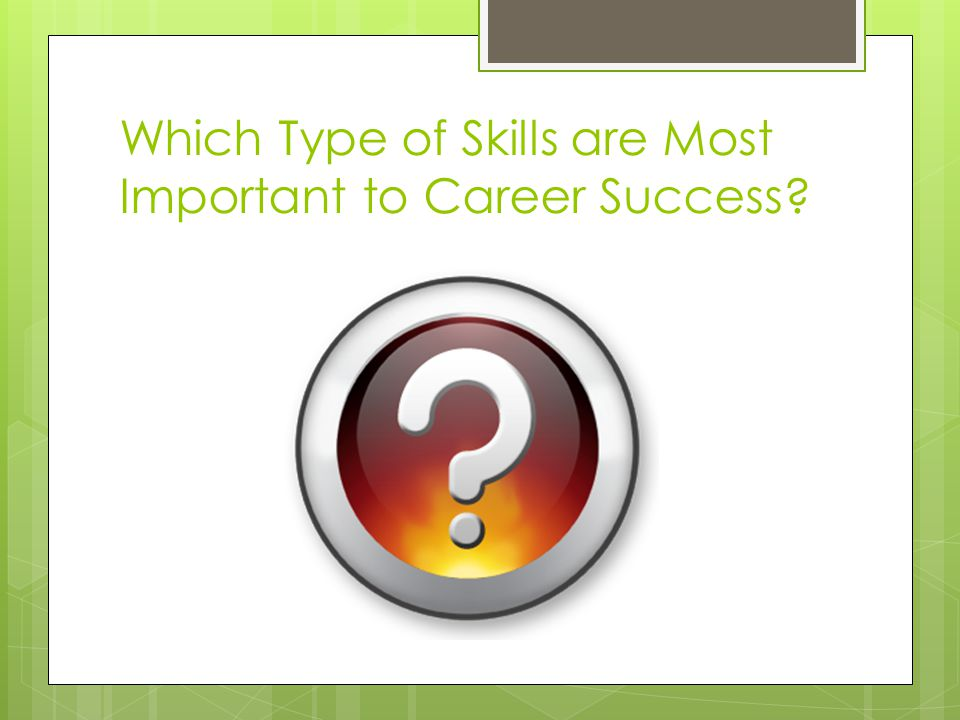 Which Type of Skills are Most Important to Career Success?