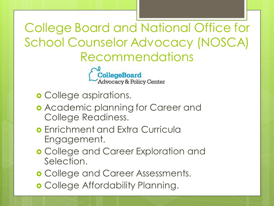 College Board and National Office for School Counselor Advocacy (NOSCA) Recommendations  College aspirations.