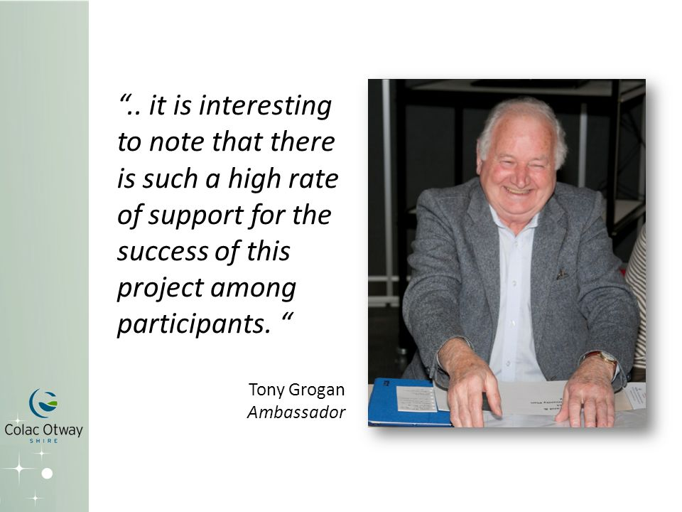 """.. it is interesting to note that there is such a high rate of support for the success of this project among participants. "" Tony Grogan Ambassador"