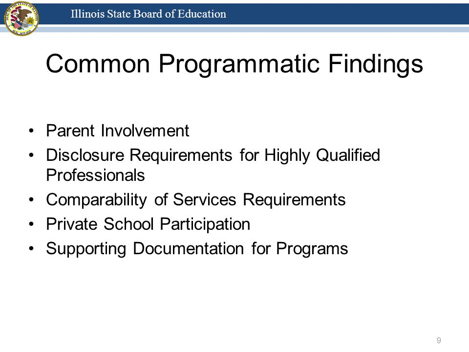 Illinois State Board of Education Common Programmatic Findings Parent Involvement Disclosure Requirements for Highly Qualified Professionals Comparability of Services Requirements Private School Participation Supporting Documentation for Programs 9