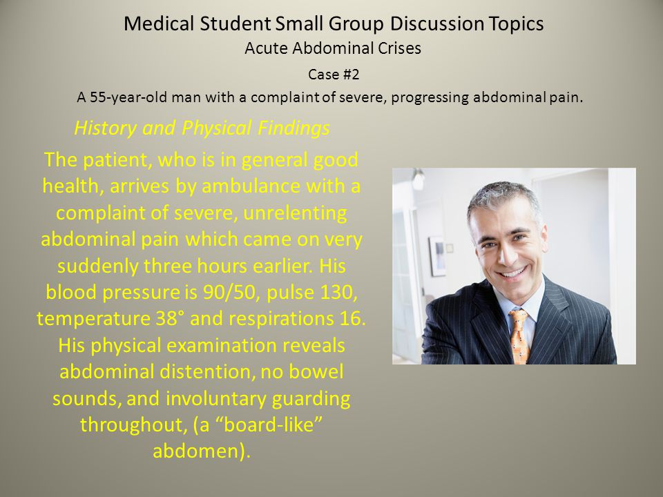 Medical Student Small Group Discussion Topics History and Physical Findings The patient, who is in general good health, arrives by ambulance with a co