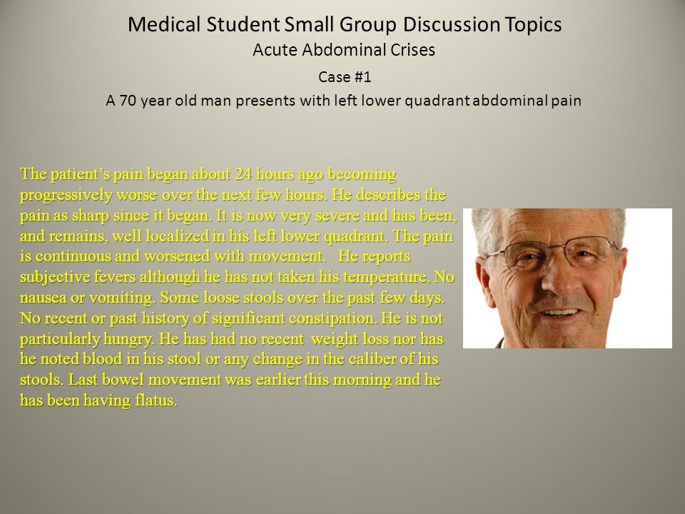 Medical Student Small Group Discussion Topics What is the most likely diagnosis and what is the likely etiology for this patient's current condition.