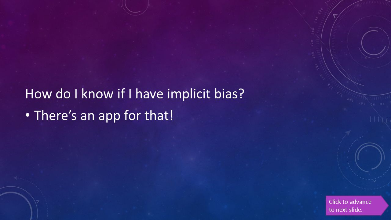 How do I know if I have implicit bias? There's an app for that! Click to advance to next slide.