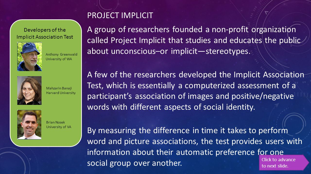 PROJECT IMPLICIT A group of researchers founded a non-profit organization called Project Implicit that studies and educates the public about unconscio