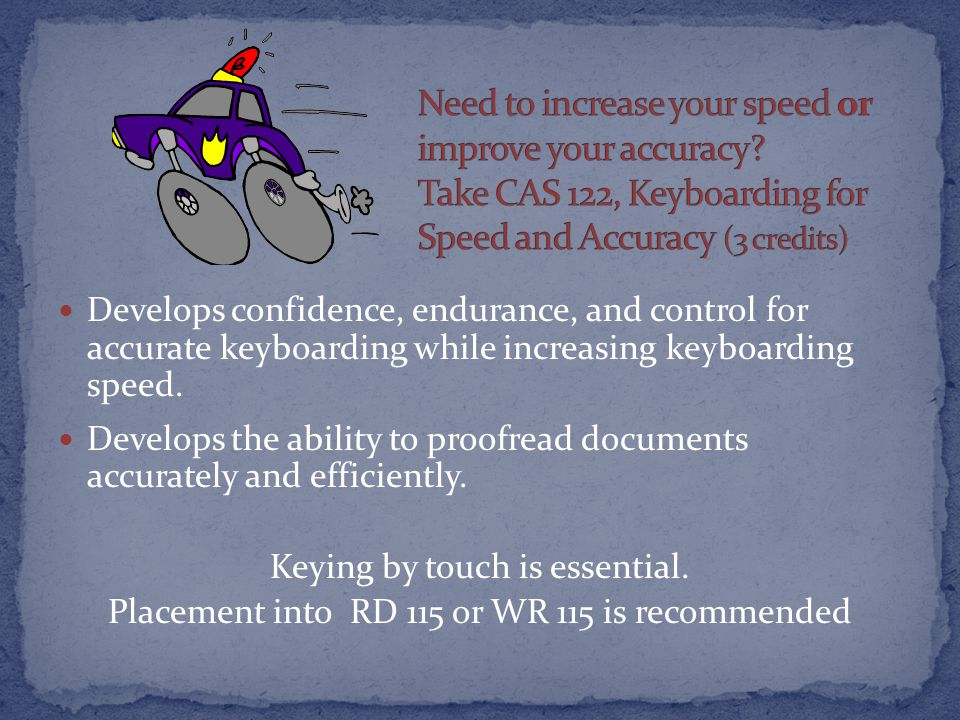 Develops confidence, endurance, and control for accurate keyboarding while increasing keyboarding speed.