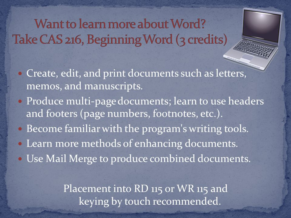 Create, edit, and print documents such as letters, memos, and manuscripts.