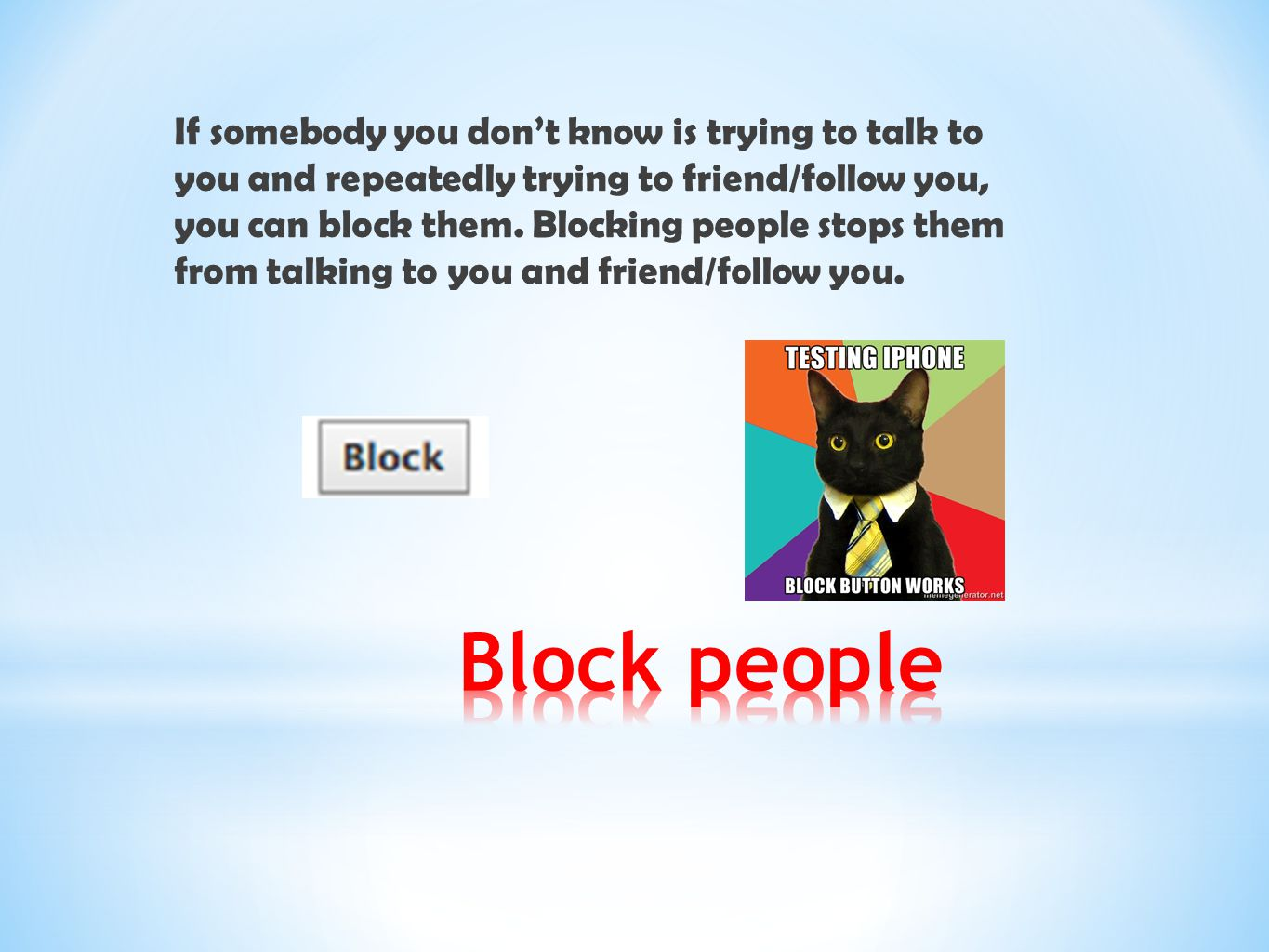 If somebody you don't know is trying to talk to you and repeatedly trying to friend/follow you, you can block them. Blocking people stops them from ta