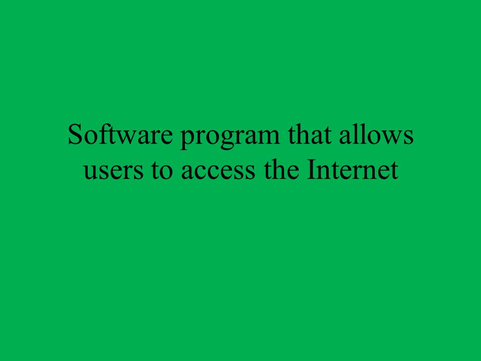 Software program that allows users to access the Internet