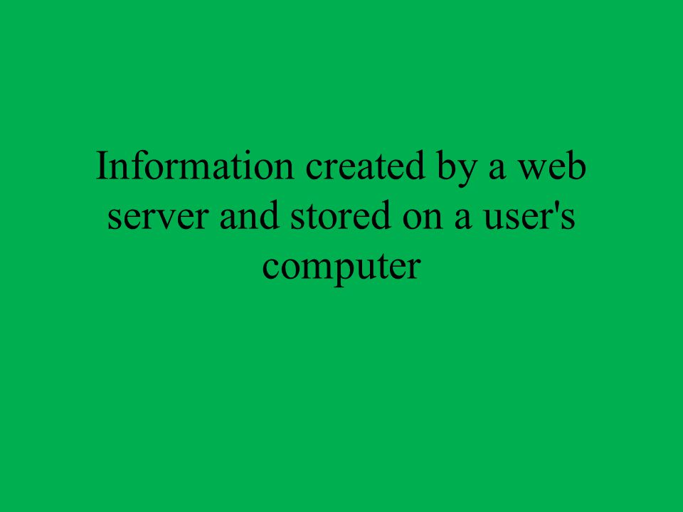 Information created by a web server and stored on a user s computer