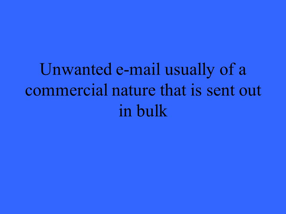 Unwanted e-mail usually of a commercial nature that is sent out in bulk