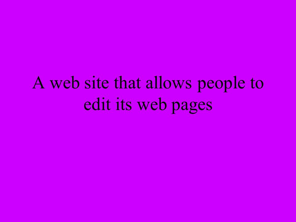 A web site that allows people to edit its web pages