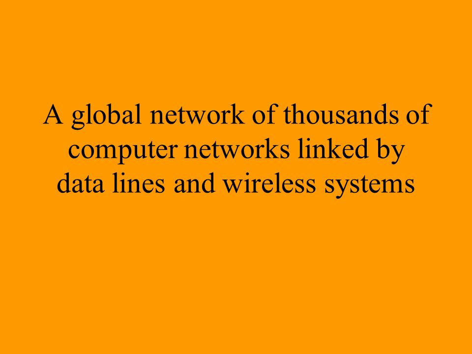 A global network of thousands of computer networks linked by data lines and wireless systems