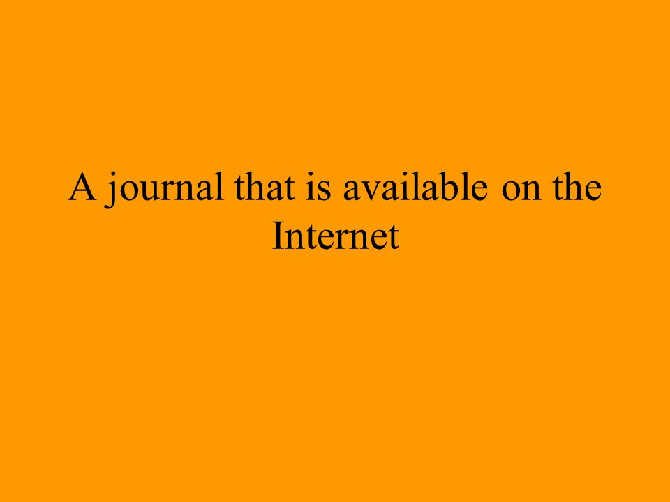 A journal that is available on the Internet