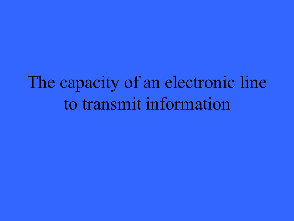 The capacity of an electronic line to transmit information