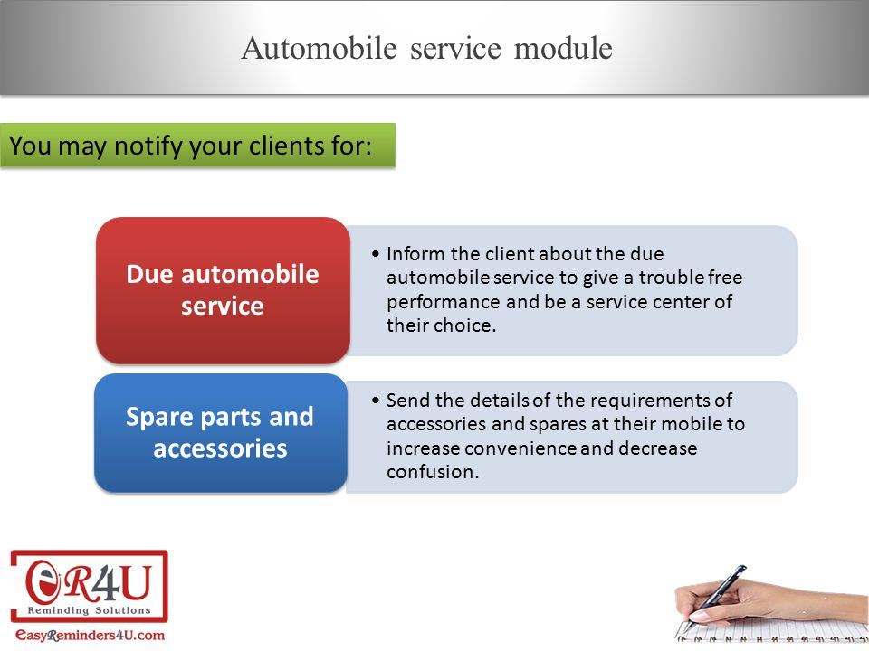 Inform the client about the due automobile service to give a trouble free performance and be a service center of their choice.