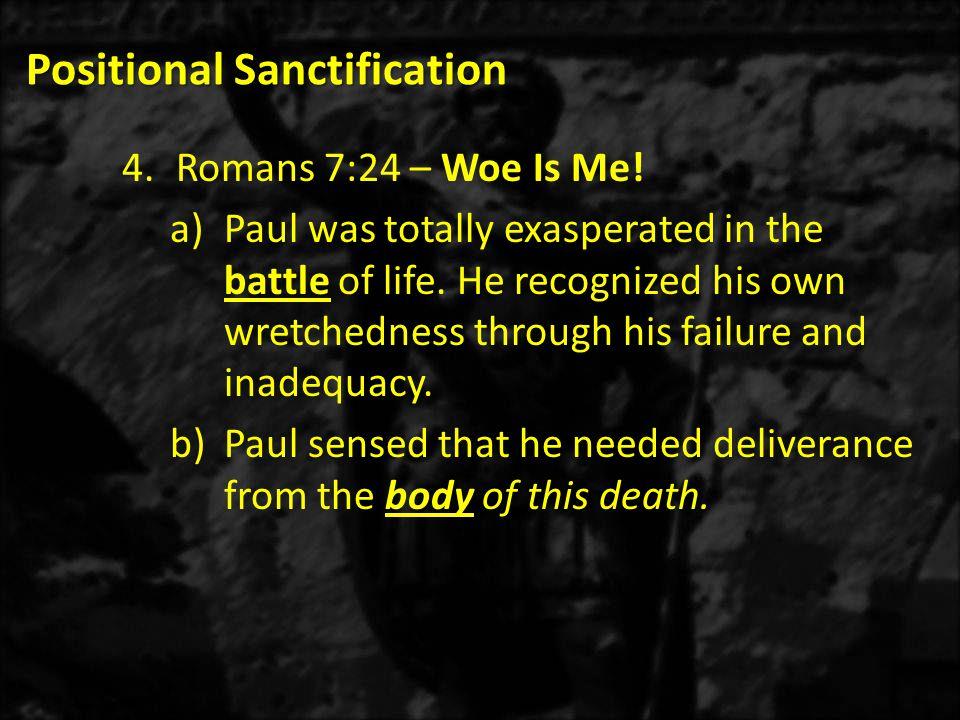 Positional Sanctification 4.Romans 7:24 – Woe Is Me.