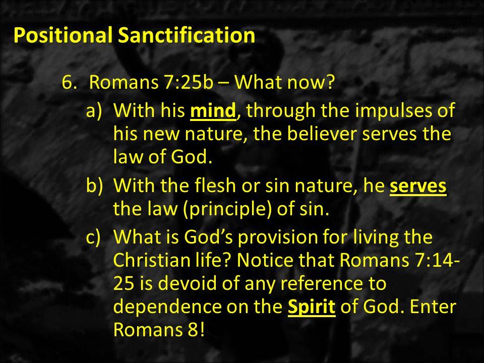 Positional Sanctification 6.Romans 7:25b – What now.