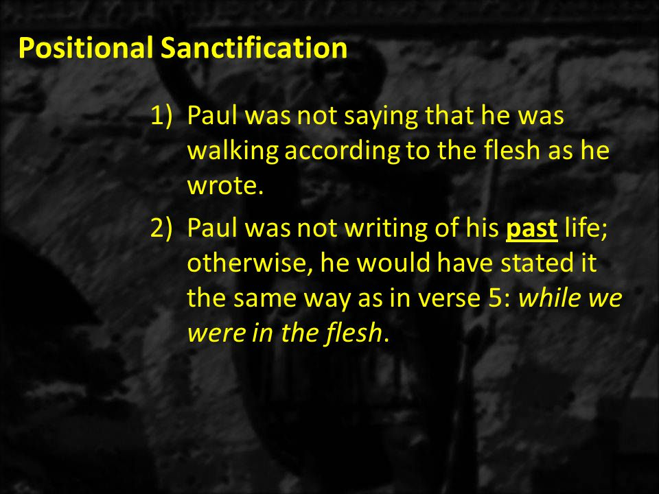 Positional Sanctification 3)Paul was not speaking of the spiritual Christian or the spirit-filled Christian life.