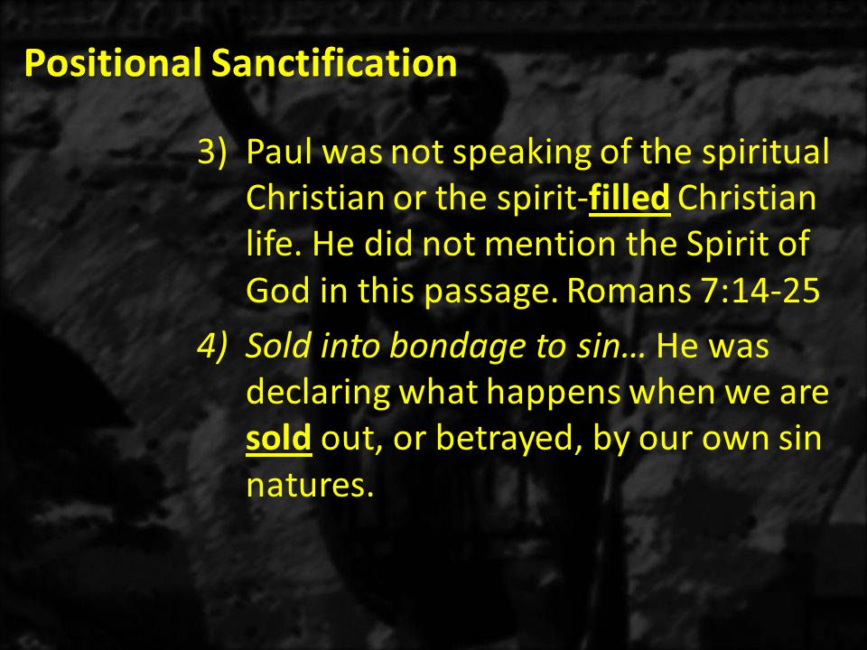 Positional Sanctification 2)Romans 7:19b – The evil that I do not want to do, I end up doing.
