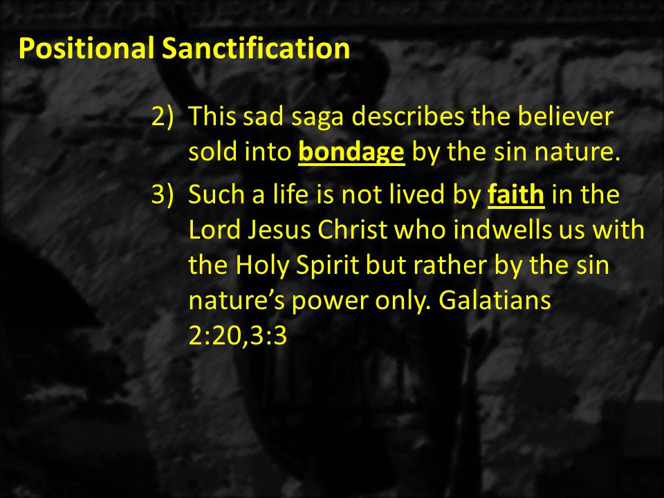Positional Sanctification 2)This sad saga describes the believer sold into bondage by the sin nature.