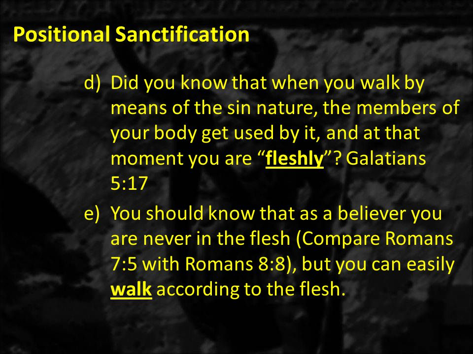Positional Sanctification 2.Romans 7:15-16 – Paul was perplexed.