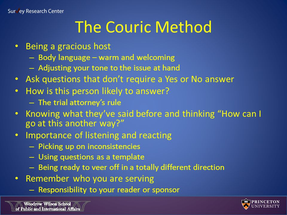 The Couric Method Being a gracious host – Body language – warm and welcoming – Adjusting your tone to the issue at hand Ask questions that don't require a Yes or No answer How is this person likely to answer.