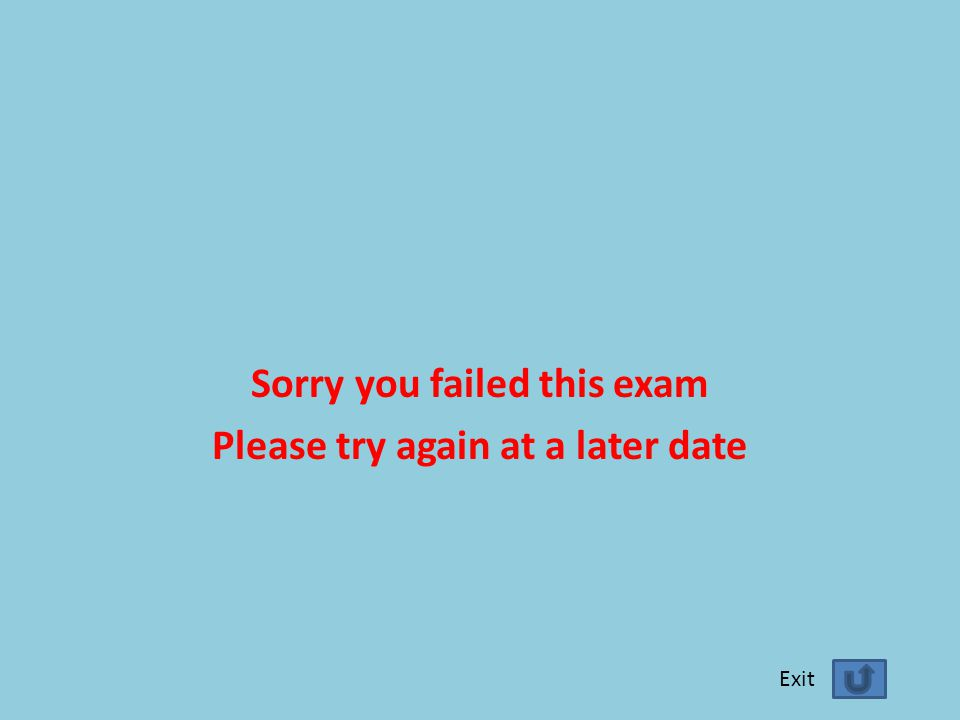 Sorry you failed this exam Please try again at a later date Exit