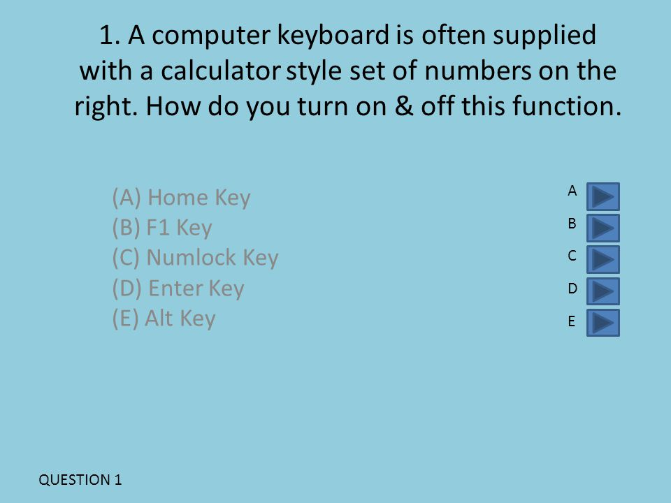 1.A computer keyboard is often supplied with a calculator style set of numbers on the right.