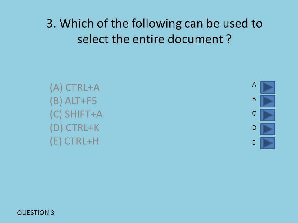 3. Which of the following can be used to select the entire document .