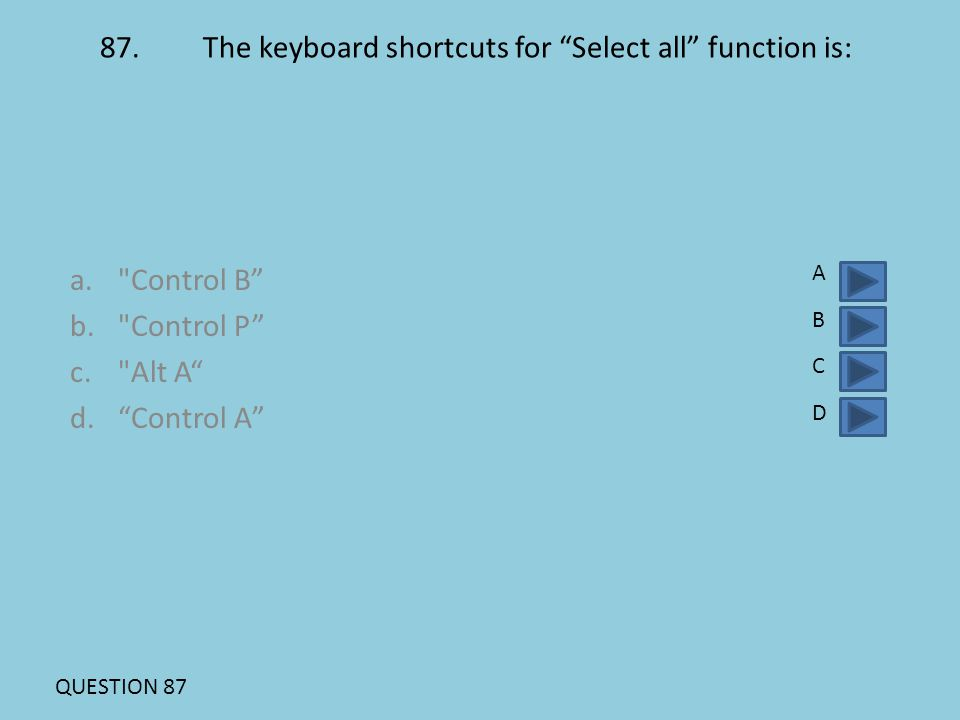 """87. The keyboard shortcuts for """"Select all"""" function is: a."""