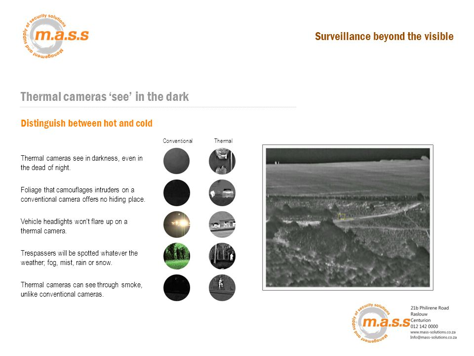 Thermal cameras 'see' in the dark Scan with Thermal Distinguish between hot and cold ConventionalThermal Thermal cameras see in darkness, even in the dead of night.