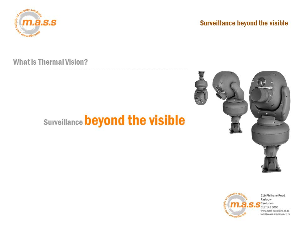 Fixed Thermal cameras Scan with ThermalPTZ ThermalThermal in ActionFind out more These fixed thermal units consists of a robust, compact and sturdy anodised aluminium housing that provides an IP67 level of protection and built to work in challenging environments.