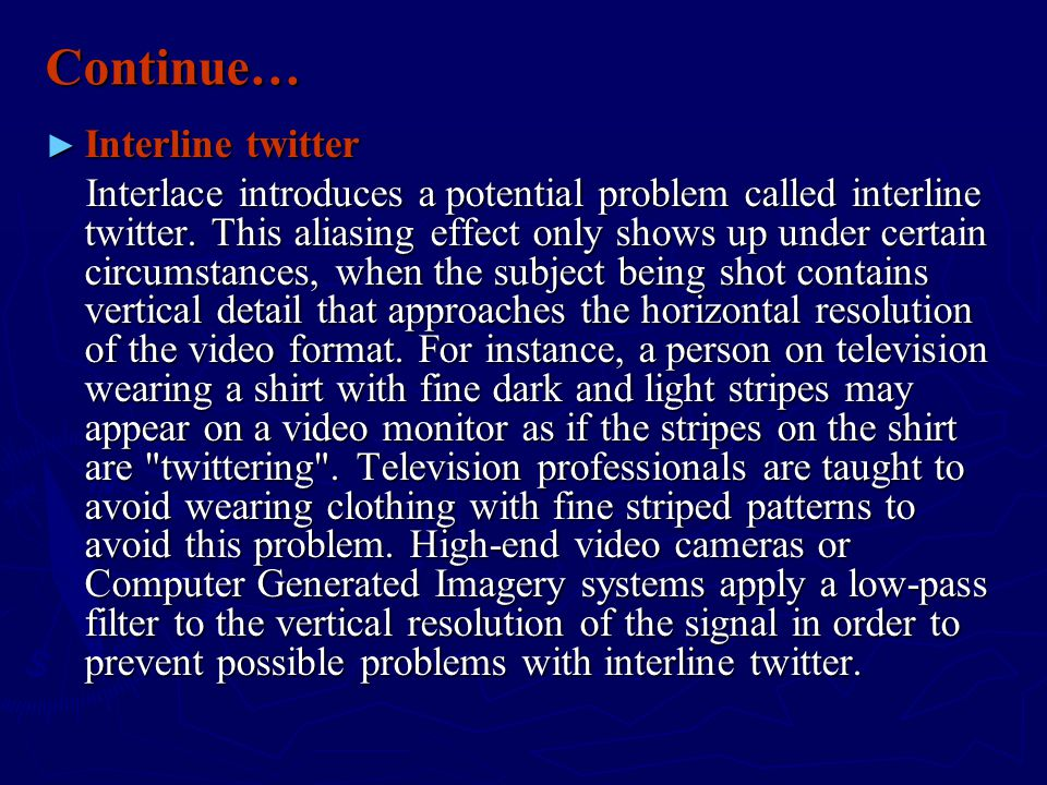 Continue… ► Interline twitter Interlace introduces a potential problem called interline twitter.