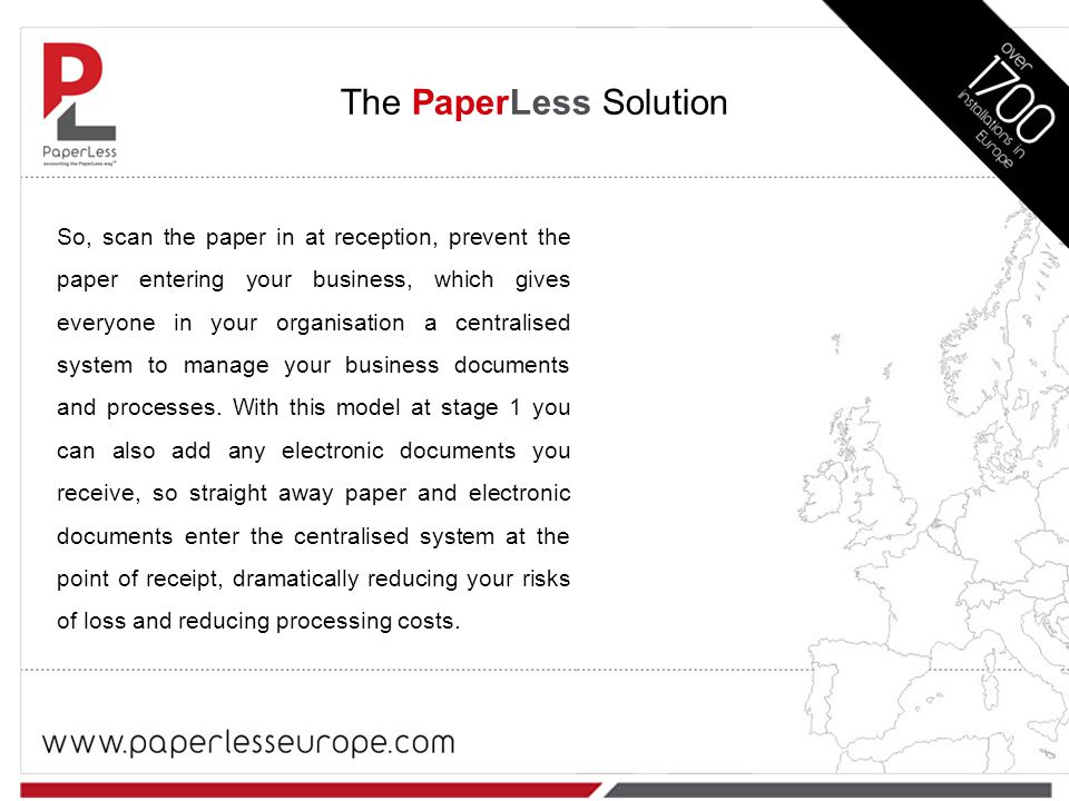 So, scan the paper in at reception, prevent the paper entering your business, which gives everyone in your organisation a centralised system to manage your business documents and processes.