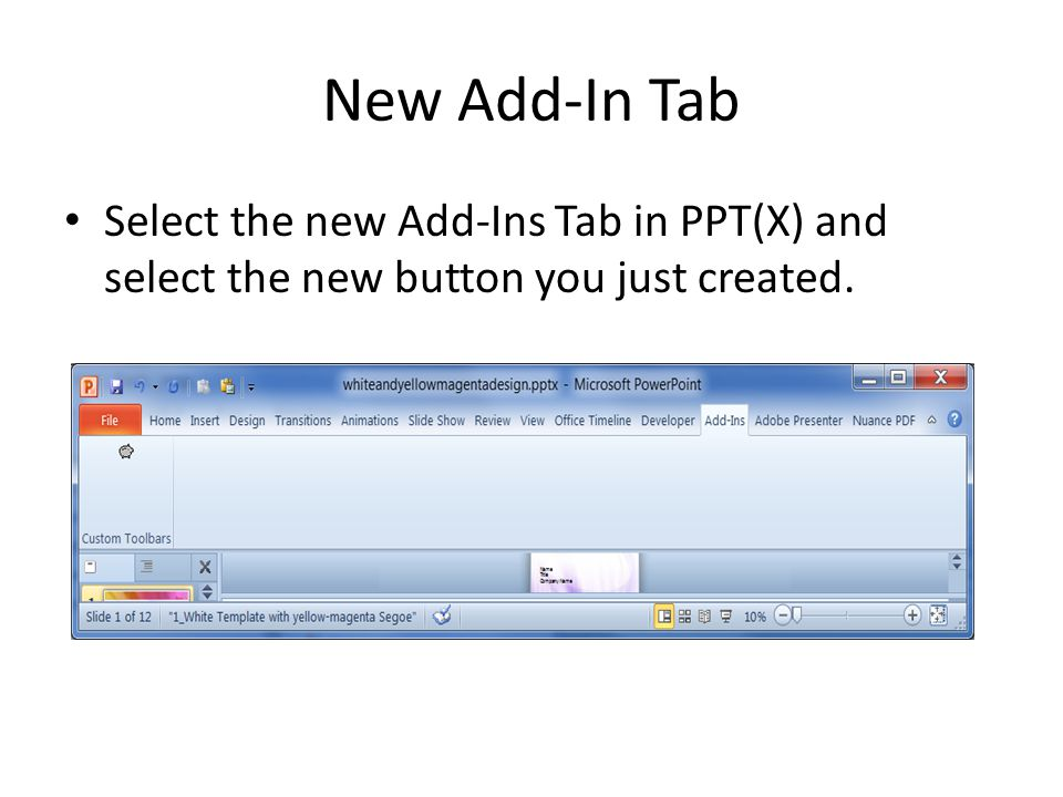 New Add-In Tab Select the new Add-Ins Tab in PPT(X) and select the new button you just created.